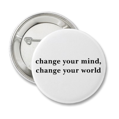 change_your_mind_change_your_world_button-p145597034554903421t5sj_400.jpg